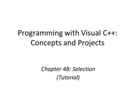 Programming with Visual C++: Concepts and Projects Chapter 4B: Selection (Tutorial)