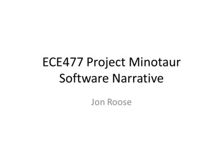 ECE477 Project Minotaur Software Narrative Jon Roose.