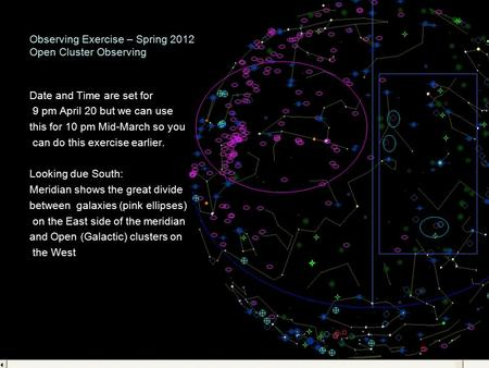 Observing Exercise – Spring 2012 Open Cluster Observing Date and Time are set for 9 pm April 20 but we can use this for 10 pm Mid-March so you can do this.