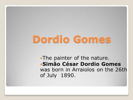 Dordio Gomes The painter of the nature. Simão César Dordio Gomes was born in Arraiolos on the 26th of July 1890.