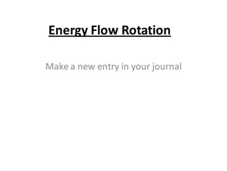 Energy Flow Rotation Make a new entry in your journal.
