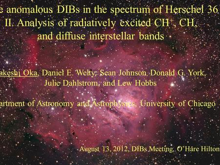 The anomalous DIBs in the spectrum of Herschel 36 II. Analysis of radiatively excited CH +, CH, and diffuse interstellar bands Takeshi Oka, Daniel E. Welty,