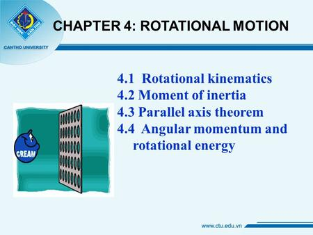 4.1 Rotational kinematics 4.2 Moment of inertia 4.3 Parallel axis theorem 4.4 Angular momentum and rotational energy CHAPTER 4: ROTATIONAL MOTION.