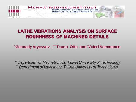 LATHE VIBRATIONS ANALYSIS ON SURFACE ROUHHNESS OF MACHINED DETAILS LATHE VIBRATIONS ANALYSIS ON SURFACE ROUHHNESS OF MACHINED DETAILS * Gennady Aryassov,