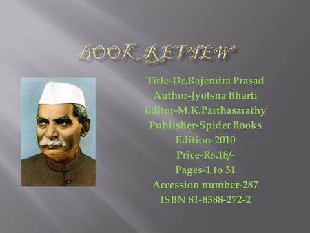 Title-Dr.Rajendra Prasad Author-Jyotsna Bharti Editor-M.K.Parthasarathy Publisher-Spider Books Edition-2010 Price-Rs.18/- Pages-1 to 31 Accession number-287.