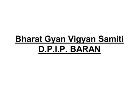 Bharat Gyan Vigyan Samiti D.P.I.P. BARAN. 1 No. of CIG's Forme d 174 % of groups where majority belong to a particular caste/ Sub caste ST 80% Sahariya,