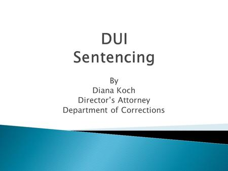 By Diana Koch Director's Attorney Department of Corrections.