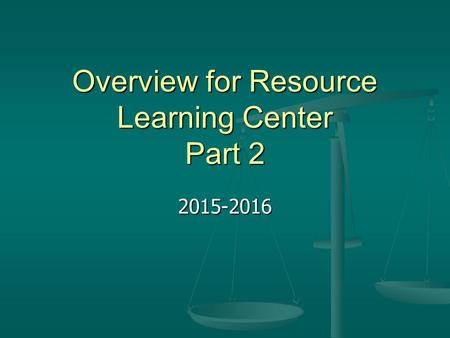 Overview for Resource Learning Center Part 2 2015-2016.