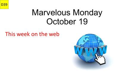 Marvelous Monday October 19 This week on the web D39.