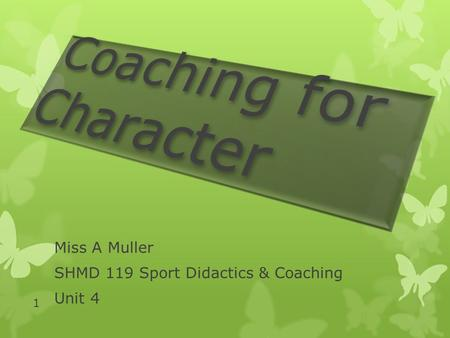 Miss A Muller SHMD 119 Sport Didactics & Coaching Unit 4 1.