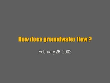 How does groundwater flow ? February 26, 2002. TOC  Definitions  Groundwater flow overview Equipotentials and flowlines  Wells  Laplace  Boundary.