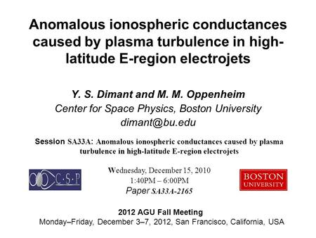 Session SA33A : Anomalous ionospheric conductances caused by plasma turbulence in high-latitude E-region electrojets Wednesday, December 15, 2010 1:40PM.