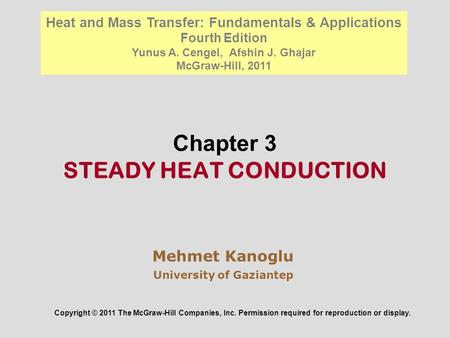 Chapter 3 STEADY HEAT CONDUCTION Mehmet Kanoglu University of Gaziantep Copyright © 2011 The McGraw-Hill Companies, Inc. Permission required for reproduction.