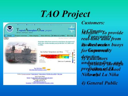 TAO Project Mission: To provide real-time data from moored ocean buoys for improved detection, understanding, and prediction of El Niño and La Niña Customers: