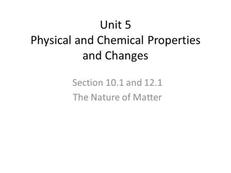 Unit 5 Physical and Chemical Properties and Changes