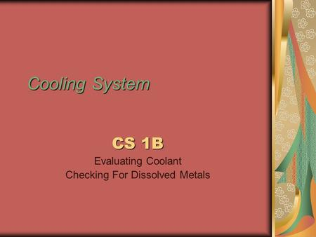 Cooling System CS 1B Evaluating Coolant Checking For Dissolved Metals.