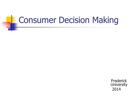 Consumer Decision Making Frederick University 2014.