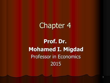 1 Chapter 4 Prof. Dr. Mohamed I. Migdad Professor in Economics 2015.