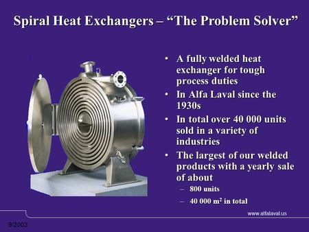 Www.alfalaval.us 9/2003 A fully welded heat exchanger for tough process duties In Alfa Laval since the 1930s In total over 40 000 units sold in a variety.