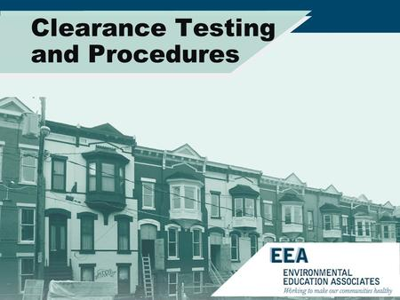 Clearance Testing and Procedures. Remediation Goals Eliminate contamination Eliminate source Thorough cleanup.