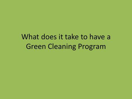 What does it take to have a Green Cleaning Program.