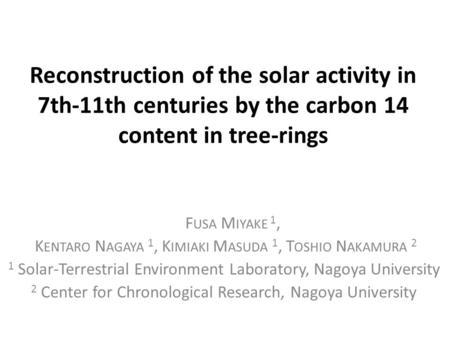 Reconstruction of the solar activity in 7th-11th centuries by the carbon 14 content in tree-rings F USA M IYAKE 1, K ENTARO N AGAYA 1, K IMIAKI M ASUDA.