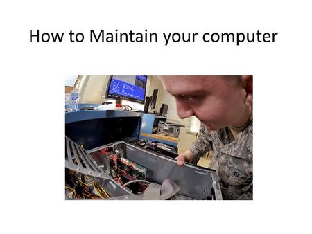 How to Maintain your computer. For many individuals a computer is a fairly significant purchase, and something they wish to find last. The easiest method.