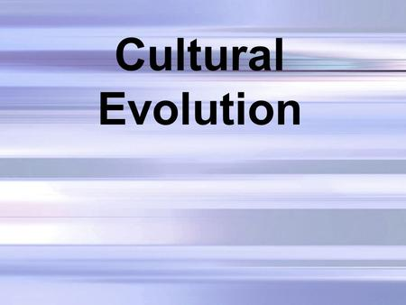 Cultural Evolution. This is the transmission of knowledge from generation to generation. Knowledge is stored in the memory, and in written or pictorial.