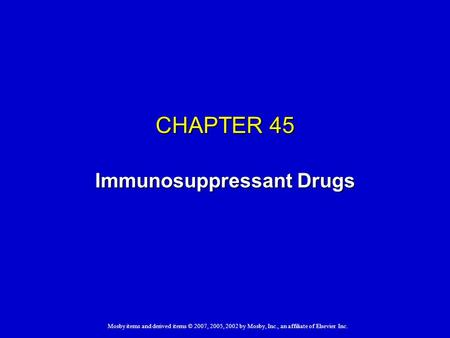 Mosby items and derived items © 2007, 2005, 2002 by Mosby, Inc., an affiliate of Elsevier Inc. CHAPTER 45 Immunosuppressant Drugs.