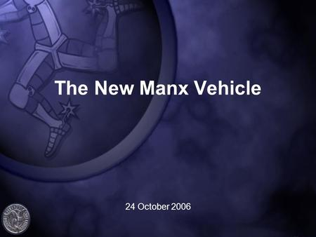The New Manx Vehicle 24 October 2006. INTRODUCTION Jane D N Bates Head of Authorisations and Companies Financial Supervision Commission.