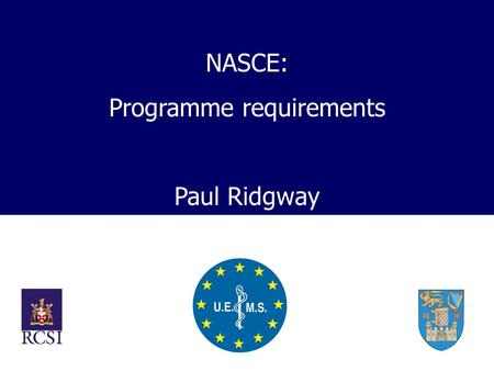 NASCE: Programme requirements Paul Ridgway. Need for NASCE? Cost of Skills training Pressures for training outside service hours Pressures for training.