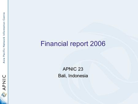 Financial report 2006 APNIC 23 Bali, Indonesia.