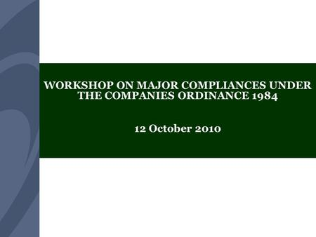 Securities and Exchange Commission of Pakistan WORKSHOP ON MAJOR COMPLIANCES UNDER THE COMPANIES ORDINANCE 1984 12 October 2010.