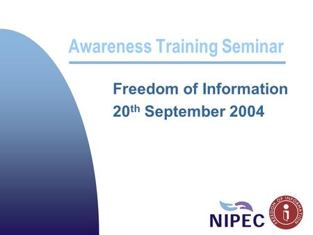 Awareness Training Seminar Freedom of Information 20 th September 2004.