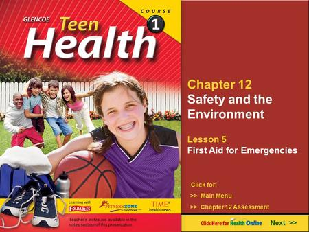Chapter 12 Safety and the Environment Lesson 5 First Aid for Emergencies Next >> Click for: >> Main Menu >> Chapter 12 Assessment Teacher's notes are available.