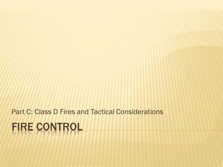 Part C: Class D Fires and Tactical Considerations.