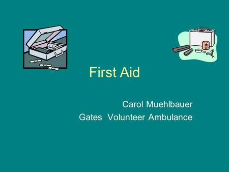 First Aid Carol Muehlbauer Gates Volunteer Ambulance.