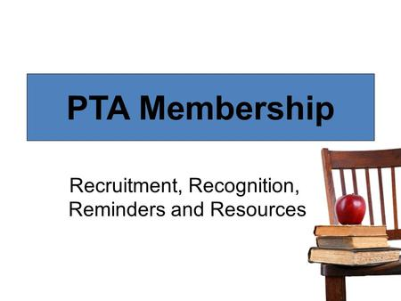 PTA Membership Recruitment, Recognition, Reminders and Resources.