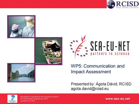 Www.sea-eu.net Title of Presentation Subtitle/other information 1 EU-ASEAN S&T cooperation to jointly tackle societal challenges WP5: Communication and.