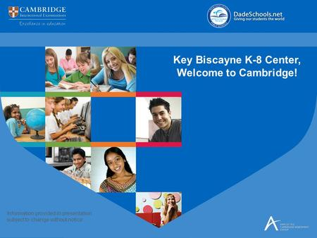 Key Biscayne K-8 Center, Welcome to Cambridge! Information provided in presentation subject to change without notice.