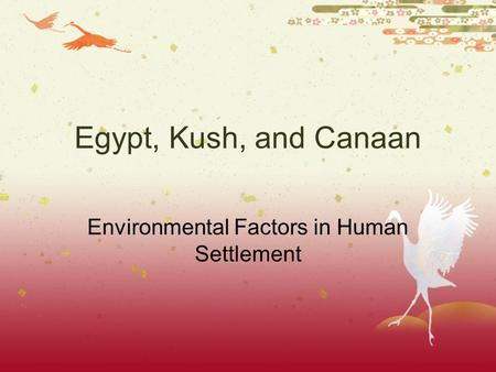 Egypt, Kush, and Canaan Environmental Factors in Human Settlement.