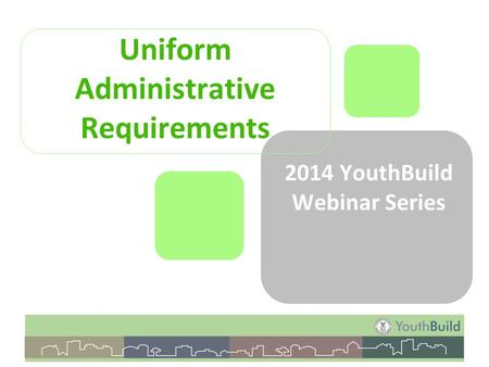 Uniform Administrative Requirements 2014 YouthBuild Webinar Series.