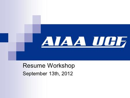 Resume Workshop September 13th, 2012. Introduction Why today?  Internship Fair, Sept 19, 10am – 2pm  Career Fair, Sept 26, 10am – 3pm The objective.