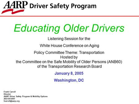 Educating Older Drivers Listening Session for the White House Conference on Aging Policy Committee Theme: Transportation Hosted by the Committee on the.