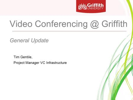 Video Griffith General Update Tim Gentile, Project Manager VC Infrastructure.