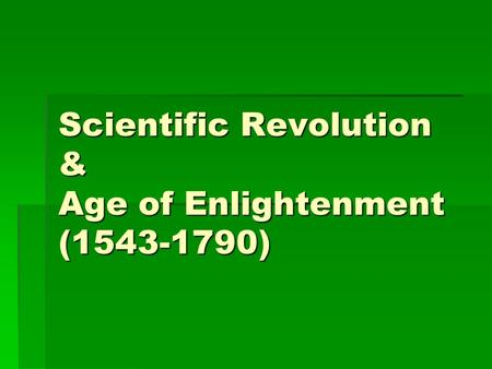 Scientific Revolution & Age of Enlightenment (1543-1790)