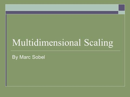 Multidimensional Scaling By Marc Sobel. The Goal  We observe (possibly non-euclidean) proximity data. For each pair of objects number 'i' and 'j' we.