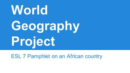 World Geography Project ESL 7 Pamphlet on an African country.