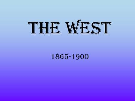 The West 1865-1900. Objective -explain the causes of westward migration including the rise of industrialization, concept of Manifest Destiny, perceptions.