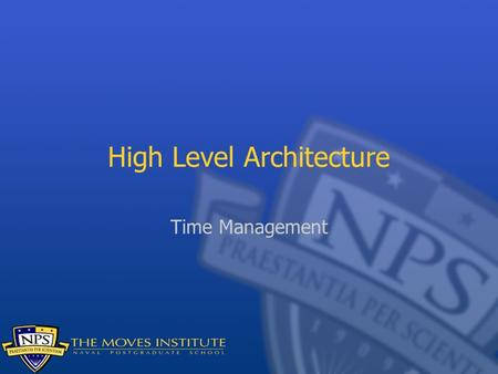 High Level Architecture Time Management. Time management is a difficult subject There is no real time management in DIS (usually); things happen as packets.